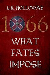 1066 What Fates Impose by G K Holloway